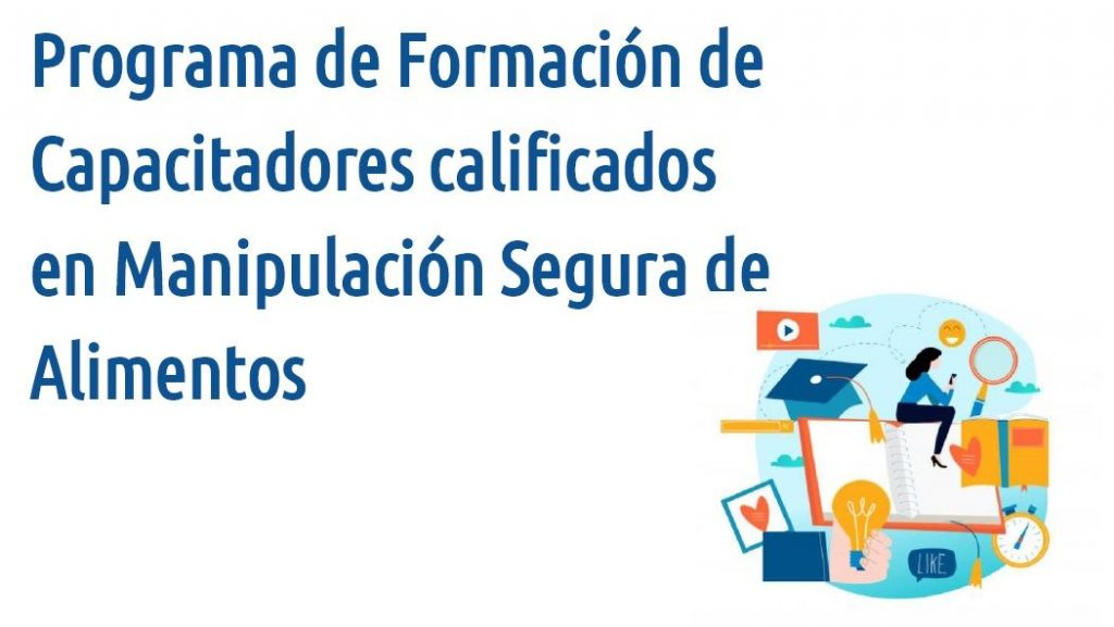 CAA, art. 21. Programa de Formación de Capacitadores calificados en Manipulación Segura de Alimentos.